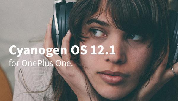 最新的Cyanogen OS 12.1将开始对一加1进行推送!